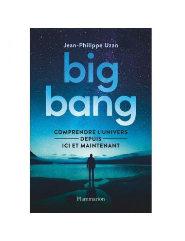 Big-bang : Comprendre l'univers depuis ici et maintenant