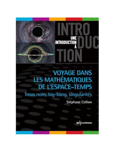 Voyage dans les mathématiques de l'espace-temps : Trous noirs, big-bang, singularités
